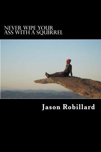 Never Wipe Your Ass with a Squirrel: A trail running, ultramarathon, and wilderness survival guide for weird folks por Jason Robillard