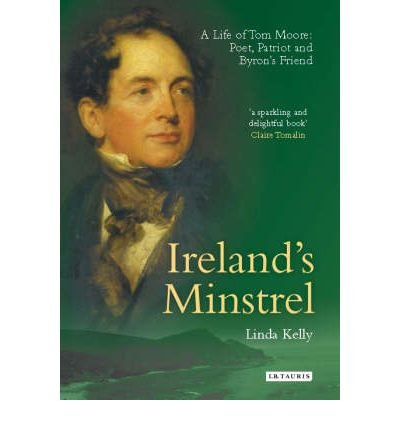 irelands-minstrel-a-life-of-tom-moore-poet-patriot-and-byrons-friend-author-linda-kelly-sep-2006