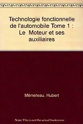 Technologie fonctionnelle de l'automobile Tome 1 : Le  Moteur et ses auxiliaires