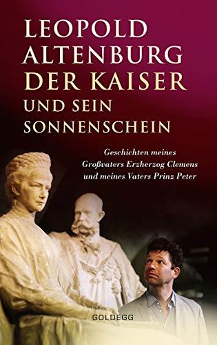 Der Kaiser und sein Sonnenschein: Geschichten meines Großvaters Erzherzog Clemens und meines Vaters Prinz Peter