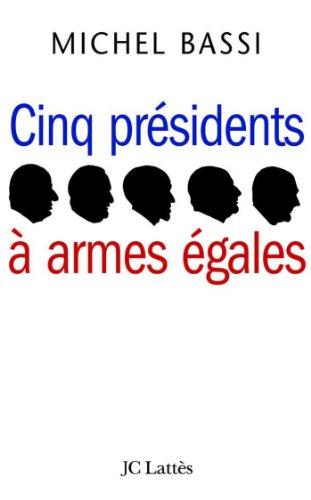 Cinq présidents à armes égales (Essais et docum...