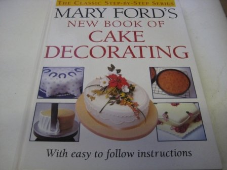 Mary Ford's New Book of Cake Decorating (The classic step-by-step series)