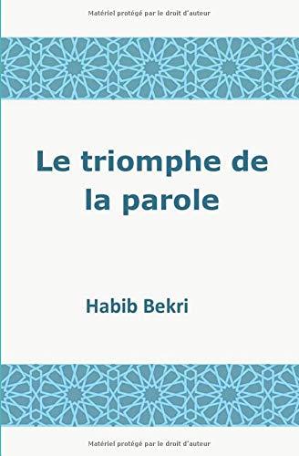 Le triomphe de la parole par Habib BEKRI