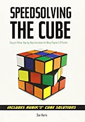 Speedsolving the Cube: Easy-to-Follow, Step-by-Step Instructions for Many Popular 3-D Puzzles by Dan Harris (2008-05-01)