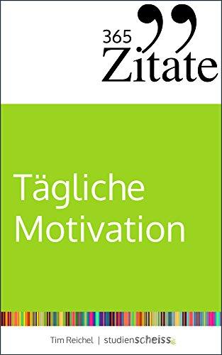 365 Zitate Für Tägliche Motivation Dauerhaft Motiviert Bleiben Mit Motivationssprüchen Und Lebensweisheiten Für Jeden Tag