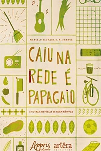 Caiu na Rede é Papagaio (E Outras Histórias de Quem Não Voa) (Portuguese Edition)