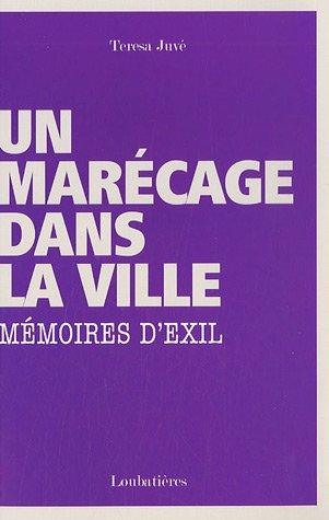Un marécage dans la ville : Mémoires d'exil por Teresa Juvé