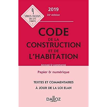 Code de la construction et de l'habitation 2019, annoté et commenté - 26e éd.
