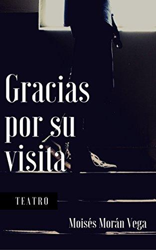 Gracias por su visita: Microteatro por Moisés Morán Vega