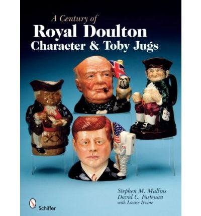 Royal Doulton Toby ([(A Century of Royal Doulton Character and Toby Jugs)] [ By (author) Stephen M. Mullins, By (author) David C. Fastenau, By (author) Louise Irvine ] [September, 2008])