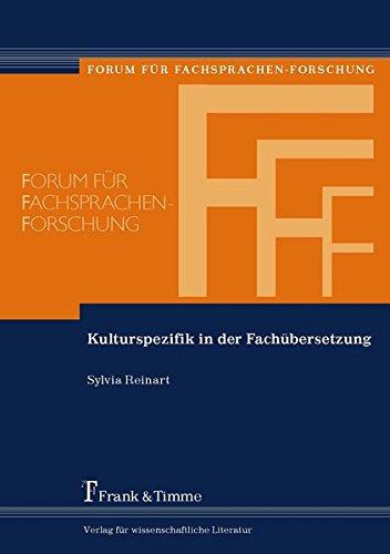 Kulturspezifik in der Fachübersetzung: Die Bedeutung der Kulturkompetenz bei der Translation fachsprachlicher und fachbezogener Texte (Forum für Fachsprachen-Forschung)