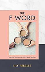 The F Word: A personal exploration of modern female friendship
