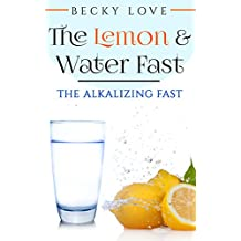 Fasting: Alkaline Diet:  Lemon and Water Fasting (English Edition)