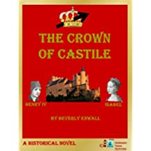 THE CROWN OF CASTILE: How Isabel happened to become Queen (English Edition)
