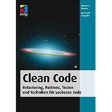 Clean Code - Refactoring, Patterns, Testen und Techniken für sauberen Code: Deutsche Ausgabe