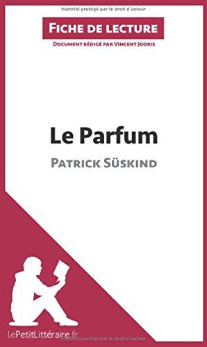 Le Parfum de Patrick Süskind (Fiche de lecture): Résumé complet et analyse détaillée de l'oeuvre par Lepetitlittéraire.Fr