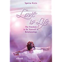 Love is Life: The Freedom to Be Yourself in Relationships (English Edition)