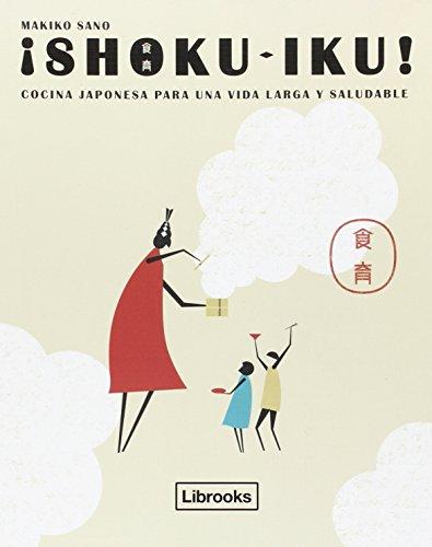 ¡Shoku-Iku! Cocina Japonesa Para Una Vida Larga y Saludable (Cooking Librooks)