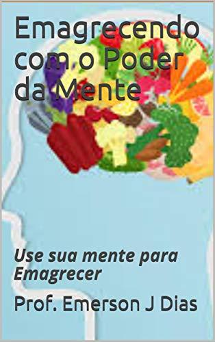 Emagrecendo com o Poder da Mente: Use sua mente para Emagrecer (Portuguese Edition)