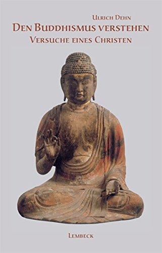 Den Buddhismus verstehen: Versuche eines Christen