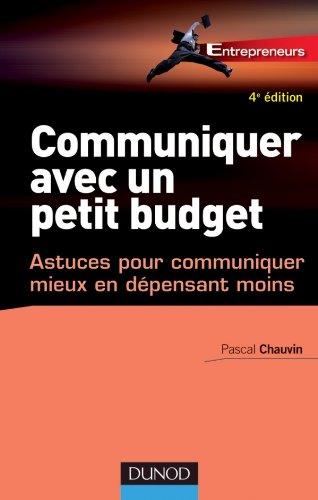 Communiquer avec un petit budget - 4e éd. - Astuces pour communiquer mieux en dépensant moins par Pascal Chauvin