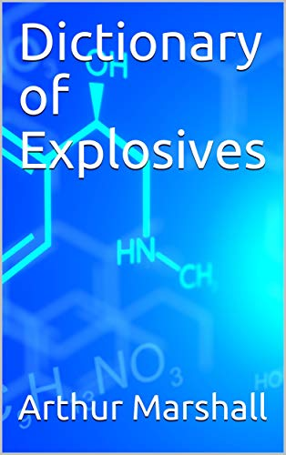 Dictionary of Explosives (English Edition) eBook: Arthur Marshall ...