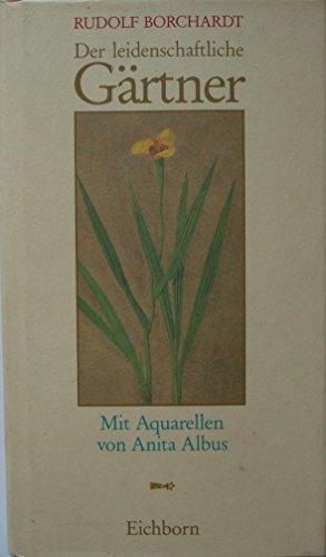 Der leidenschaftliche Gärtner (Die Andere Bibliothek. Erfolgsausgaben)