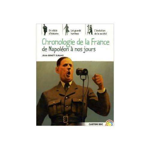 Chronologie de la France De Napoléon à nos jours de Jean-Benoît Durand ( 21 septembre 2005 )