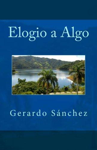 Elogio a Algo por Gerardo Sanchez