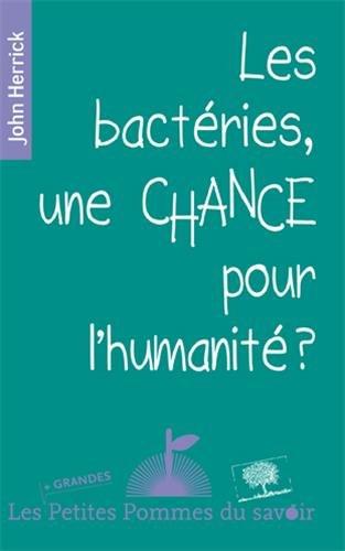 Les bactéries, une chance pour l'humanité ? par John Herrick