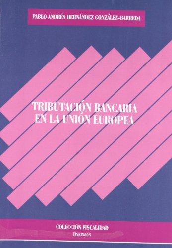 Tributación bancaria en la Unión Europea (Colección Fiscalidad)