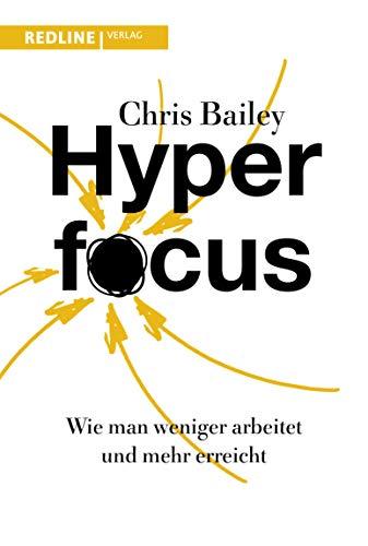 Hyperfocus: Wie man weniger arbeitet und mehr erreicht