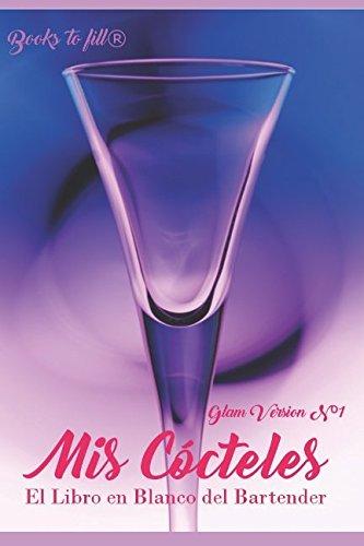 Mis Cócteles: El Libro en Blanco del Bartender - Glam Version Nº1 (Libro de Recetas en blanco) por Books to fill