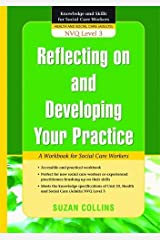 Reflecting On and Developing Your Practice: A Workbook for Social Care Workers (Knowledge and Skills for Social Care Workers) Paperback