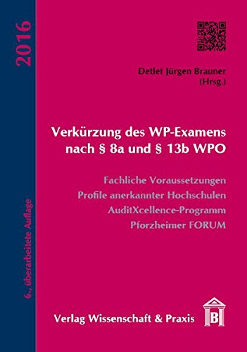 Verkürzung des WP-Examens nach § 8a und § 13b WPO: Fachliche Voraussetzungen, Profile anerkannter Hochschulen, AuditXcellence-Programm, Pforzheimer Forum