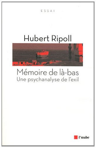 Mmoire de l-bas : Une psychanalyse de l'exil