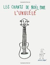 Les chants de Noël pour l'Ukulélé: Chansons faciles en partitions et tablatures