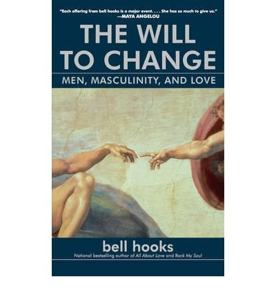 [( The Will to Change: Men, Masculinity, and Love[ THE WILL TO CHANGE: MEN, MASCULINITY, AND LOVE ] By Hooks, Bell ( Author )Dec-01-2004 Paperback By Hooks, Bell ( Author ) Paperback Dec - 2004)] Paperback