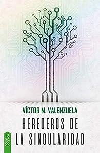 Herederos de la singularidad par  Víctor Manuel Valenzuela Real