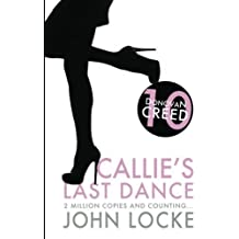 Callie's Last Dance: a Donovan Creed Novel (Volume 10) by John Locke (2013-01-25)