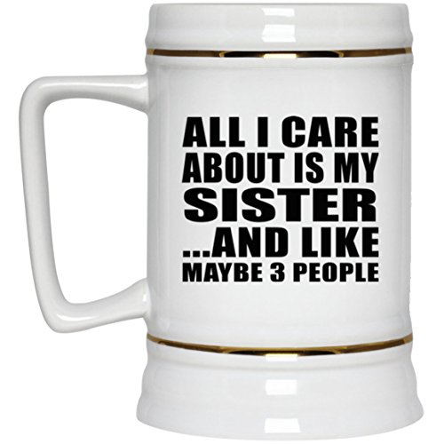 All i care about is my sister - beer stein boccale da birra bar in ceramica - regalo per compleanno anniversario festa della mamma del papà pasqua