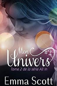all in, tome 2 : Mon univers  par Emma Scott
