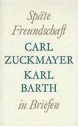 Späte Freundschaft in Briefen: Briefwechsel Carl Zuckmayer - Karl Barth