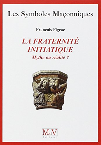 La fraternité initiatique : mythe ou réalité ? par François Figeac
