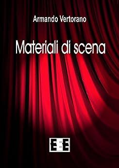 Materiali di scena (Fuoridallequinte) (Italian Edition) by [Armando Vertorano]