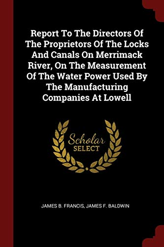 Baldwin Locks (Report to the Directors of the Proprietors of the Locks and Canals on Merrimack River, on the Measurement of the Water Power Used by the Manufacturing)