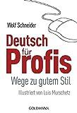 Deutsch für Profis: Wege zu gutem Stil - Wolf Schneider