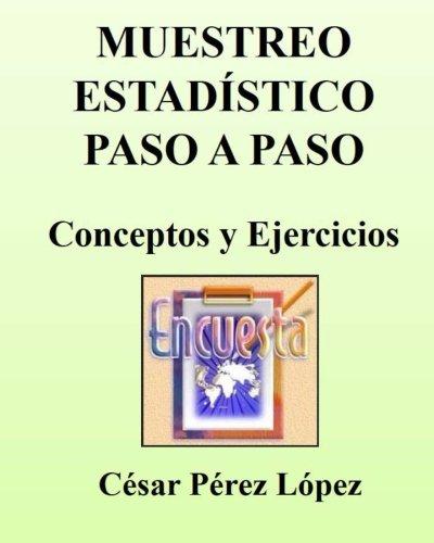MUESTREO ESTADISTICO PASO A PASO. Conceptos y ejercicios