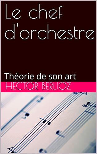 Le chef d'orchestre: Théorie de son art (French Edition)