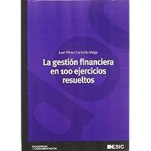 La gestión financiera en 100 ejercicios resueltos (Cuadernos de documentación)